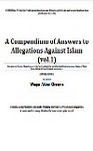 كتاب Compendium of Answers to Allegations Against Islam VOL 1